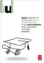 Proceso de ingreso y matriculación en las universidades de la Comunidad de Madrid. Curso 2015-2016